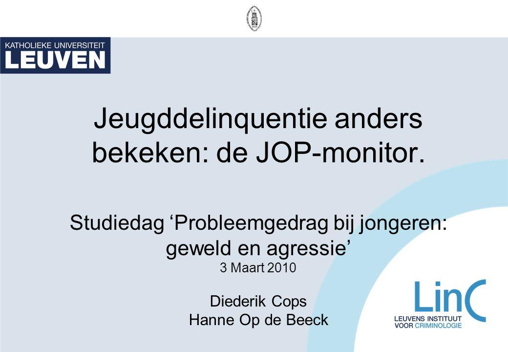 Jeugddelinquentie anders bekeken: de JOP-monitor. Studiedag 'Probleemgedrag bij jongeren: geweld en agressie' 3 Maart 2010 Diederik Cops Hanne Op de B