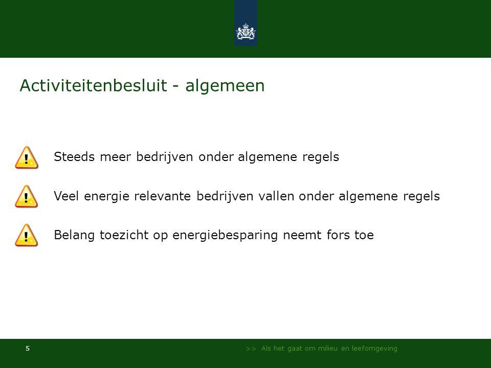 >> Als het gaat om milieu en leefomgeving 5 Activiteitenbesluit - algemeen Veel energie relevante bedrijven vallen onder algemene regels Steeds meer b