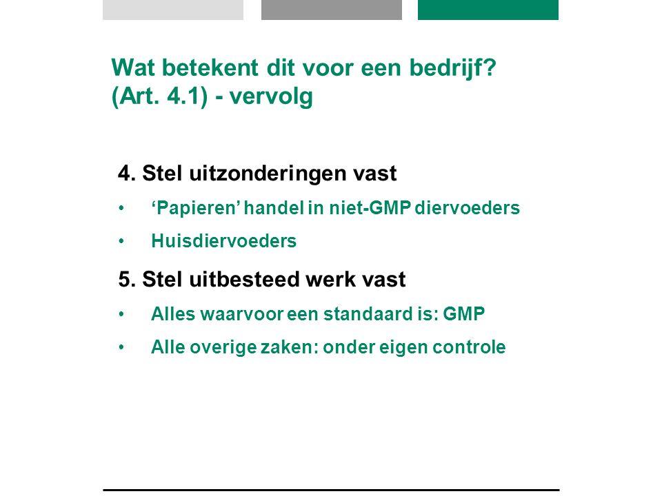 4. Stel uitzonderingen vast •'Papieren' handel in niet-GMP diervoeders •Huisdiervoeders 5. Stel uitbesteed werk vast •Alles waarvoor een standaard is: