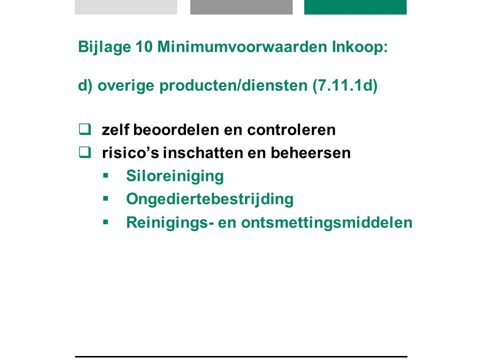 Bijlage 10 Minimumvoorwaarden Inkoop: d) overige producten/diensten (7.11.1d)  zelf beoordelen en controleren  risico's inschatten en beheersen  Si