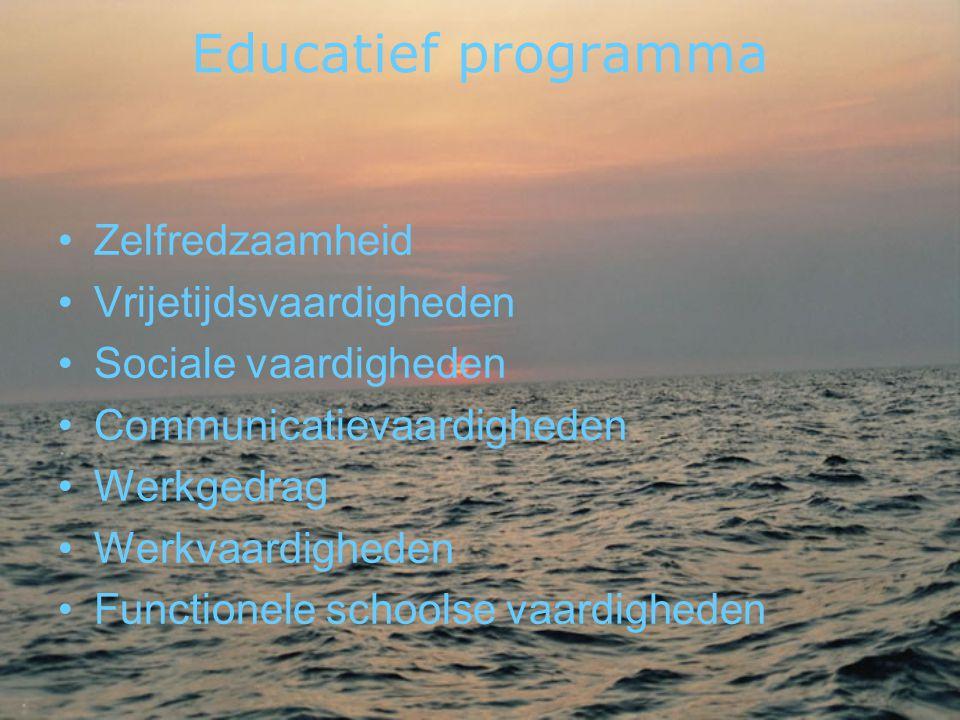 Educatief programma •Zelfredzaamheid •Vrijetijdsvaardigheden •Sociale vaardigheden •Communicatievaardigheden •Werkgedrag •Werkvaardigheden •Functionele schoolse vaardigheden