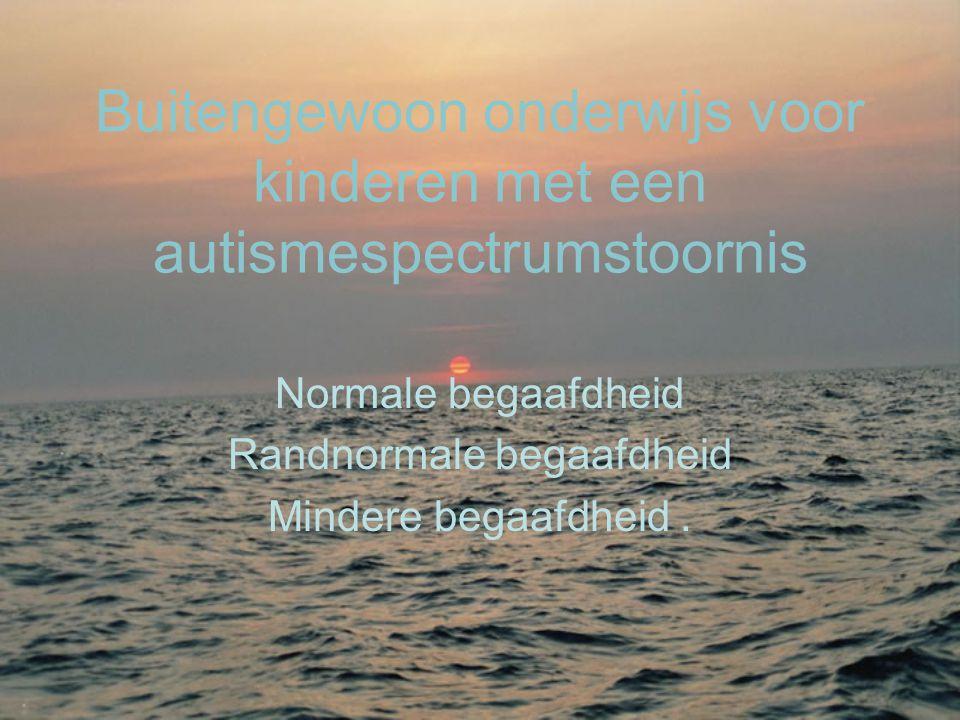 Buitengewoon onderwijs voor kinderen met een autismespectrumstoornis Normale begaafdheid Randnormale begaafdheid Mindere begaafdheid.