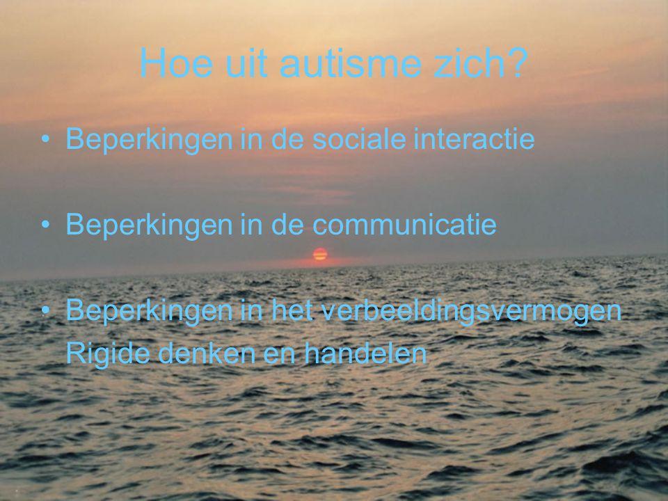Hoe uit autisme zich? •Beperkingen in de sociale interactie •Beperkingen in de communicatie •Beperkingen in het verbeeldingsvermogen Rigide denken en