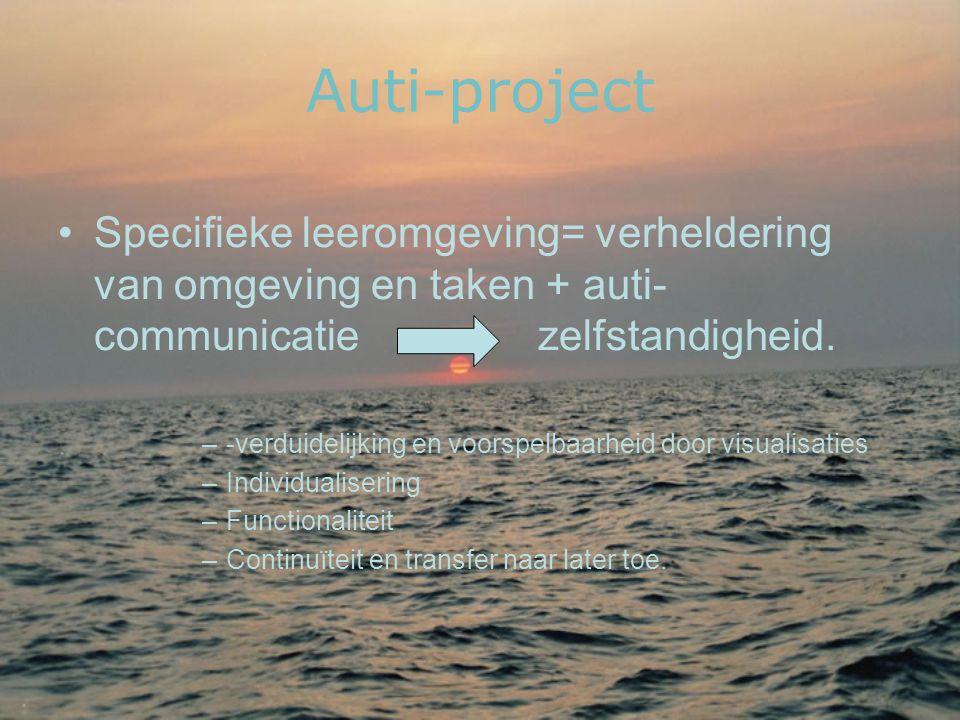 Auti-project •Specifieke leeromgeving= verheldering van omgeving en taken + auti- communicatiezelfstandigheid. –-verduidelijking en voorspelbaarheid d