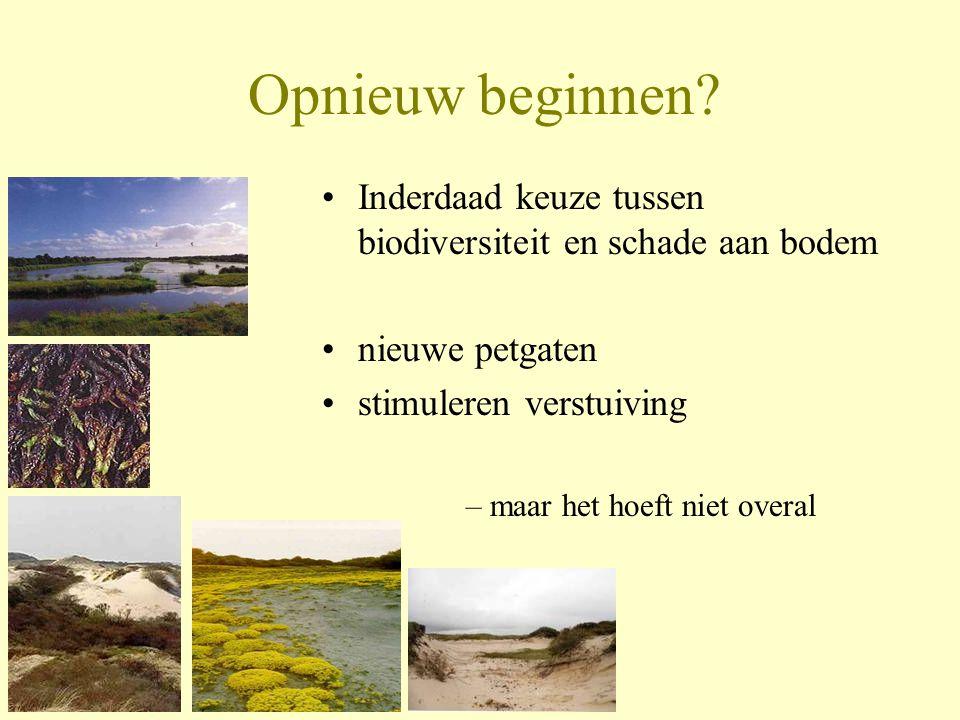 Opnieuw beginnen? •Inderdaad keuze tussen biodiversiteit en schade aan bodem •nieuwe petgaten •stimuleren verstuiving –maar het hoeft niet overal