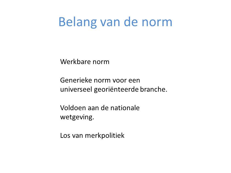 Belang van de norm Werkbare norm Generieke norm voor een universeel georiënteerde branche. Voldoen aan de nationale wetgeving. Los van merkpolitiek