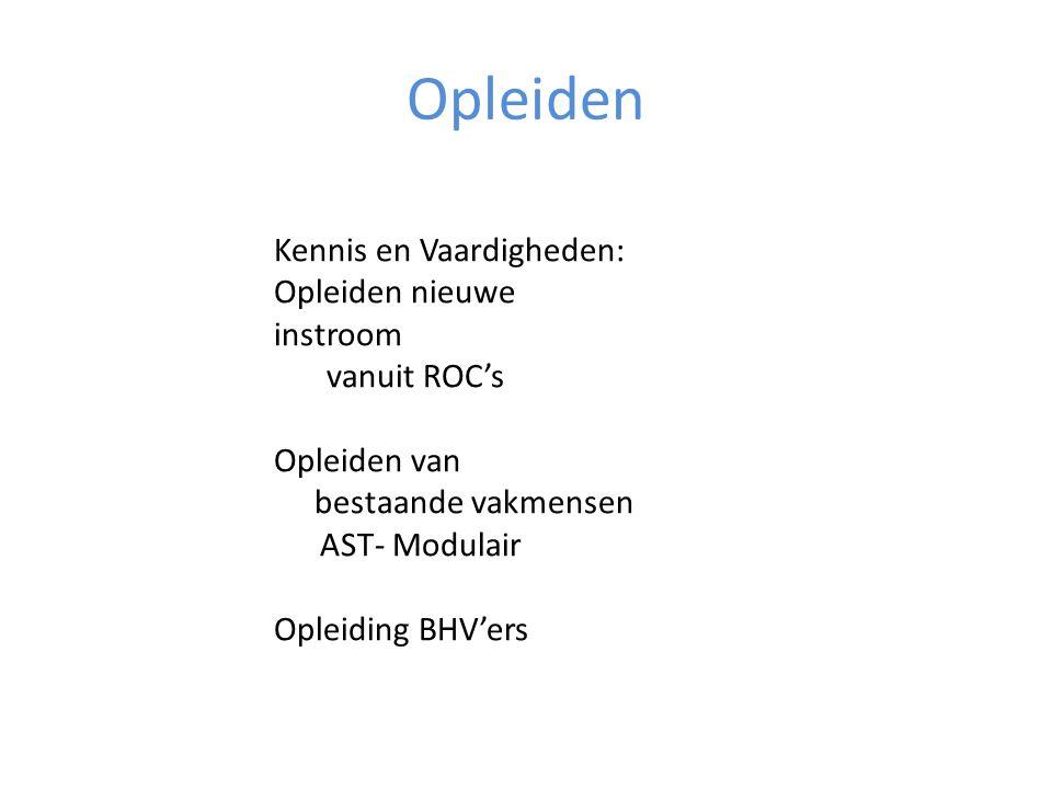 Opleiden Kennis en Vaardigheden: Opleiden nieuwe instroom vanuit ROC's Opleiden van bestaande vakmensen AST- Modulair Opleiding BHV'ers