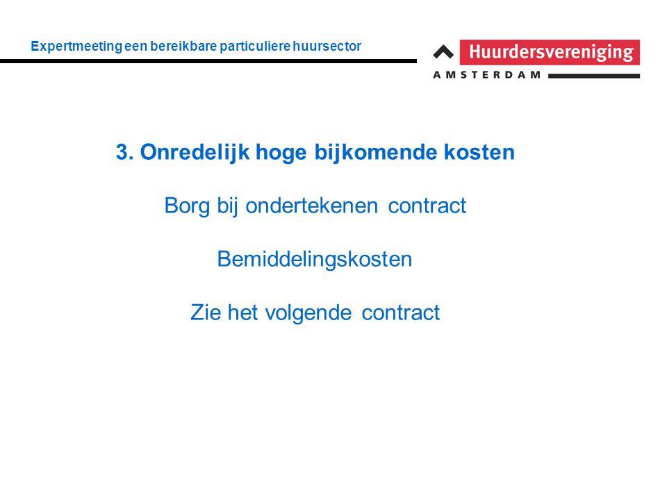Expertmeeting een bereikbare particuliere huursector 3. Onredelijk hoge bijkomende kosten Borg bij ondertekenen contract Bemiddelingskosten Zie het vo