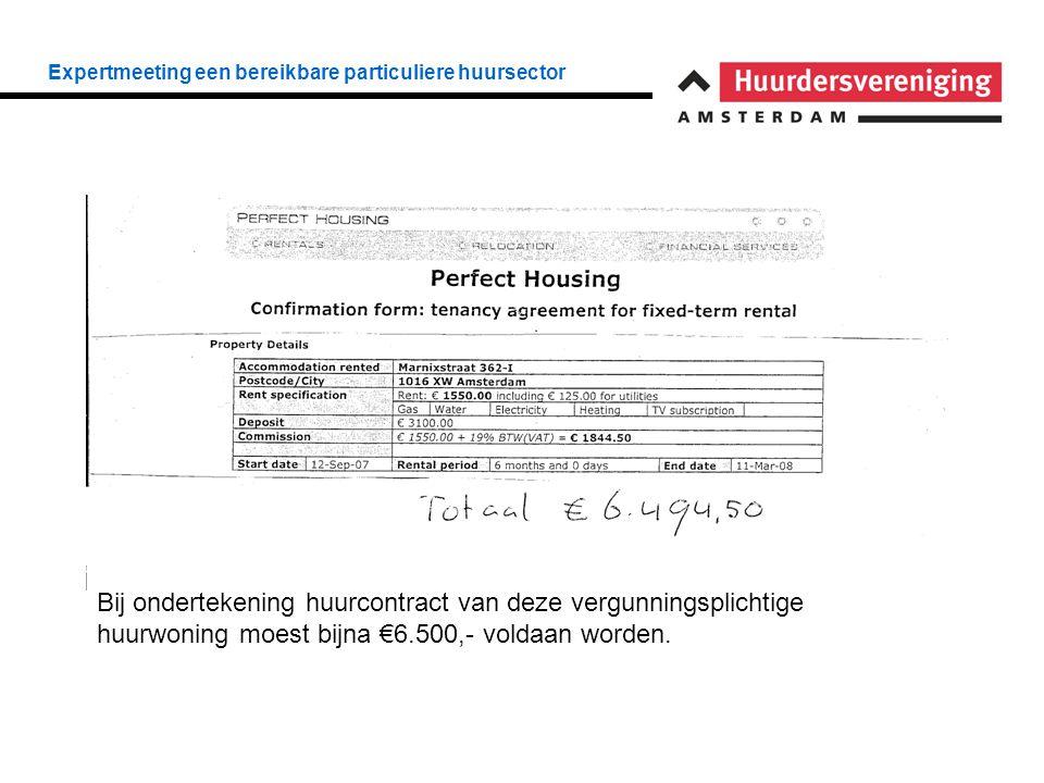 Expertmeeting een bereikbare particuliere huursector Bij ondertekening huurcontract van deze vergunningsplichtige huurwoning moest bijna €6.500,- voldaan worden.
