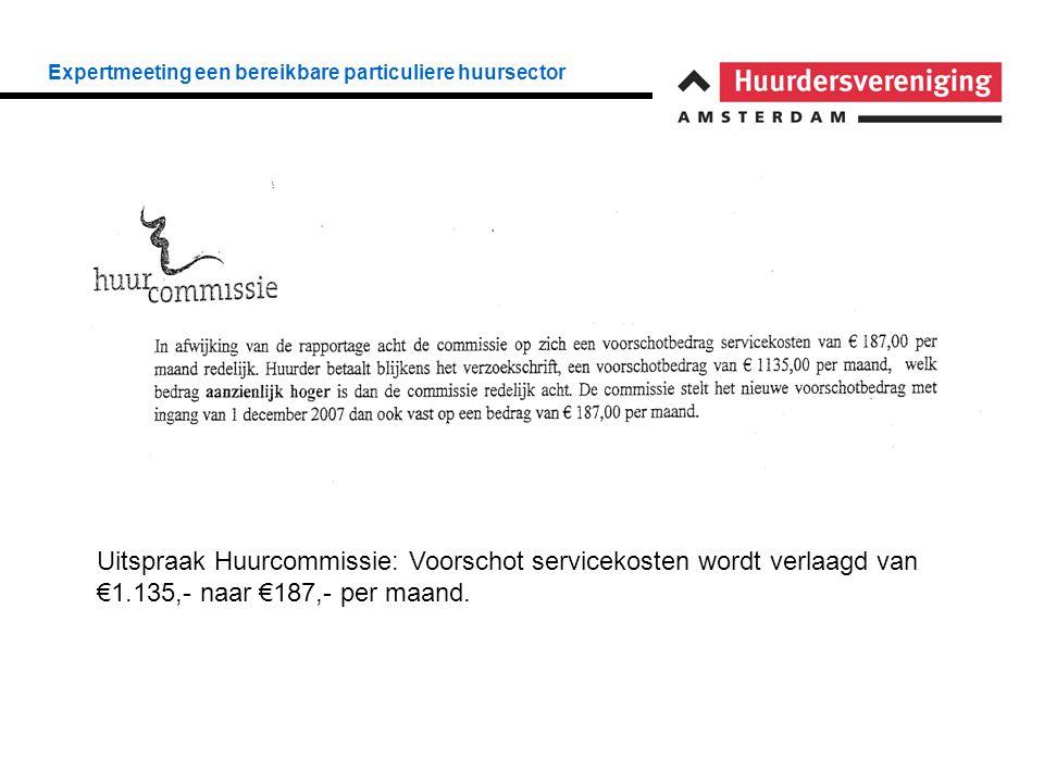 Expertmeeting een bereikbare particuliere huursector Uitspraak Huurcommissie: Voorschot servicekosten wordt verlaagd van €1.135,- naar €187,- per maand.