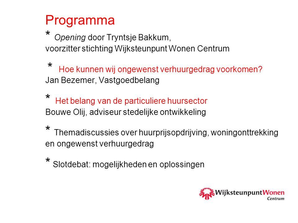 • Programma * Opening door Tryntsje Bakkum, voorzitter stichting Wijksteunpunt Wonen Centrum * Hoe kunnen wij ongewenst verhuurgedrag voorkomen? Jan B