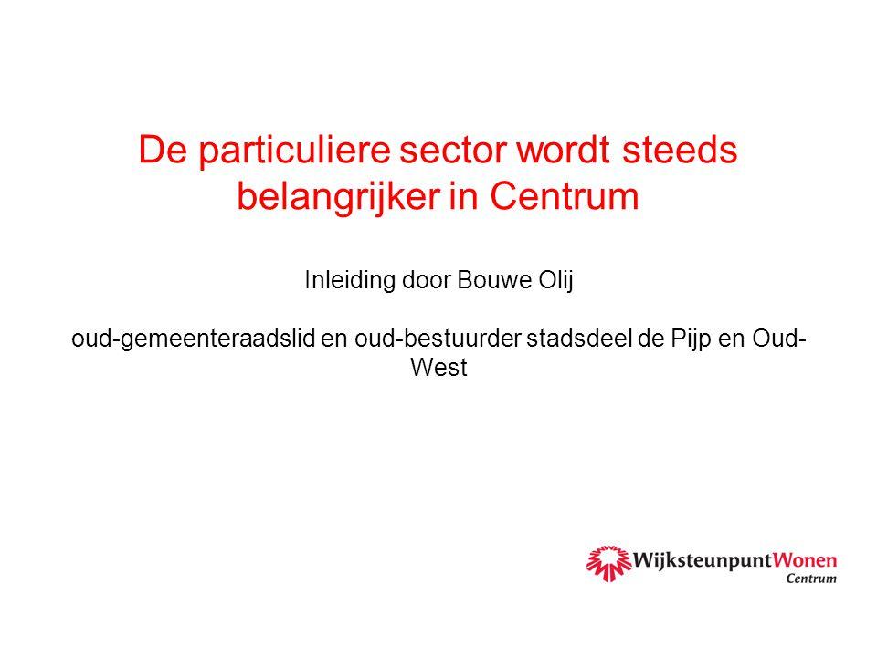 De particuliere sector wordt steeds belangrijker in Centrum Inleiding door Bouwe Olij oud-gemeenteraadslid en oud-bestuurder stadsdeel de Pijp en Oud- West