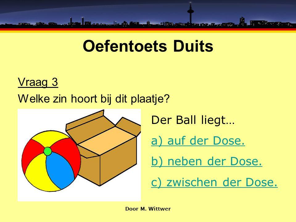 Oefentoets Duits Vraag 3 Welke zin hoort bij dit plaatje.