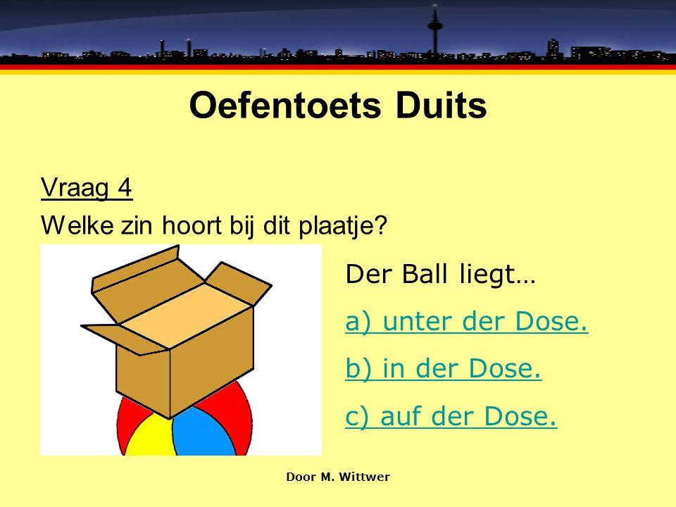 Oefentoets Duits Vraag 4 Welke zin hoort bij dit plaatje.