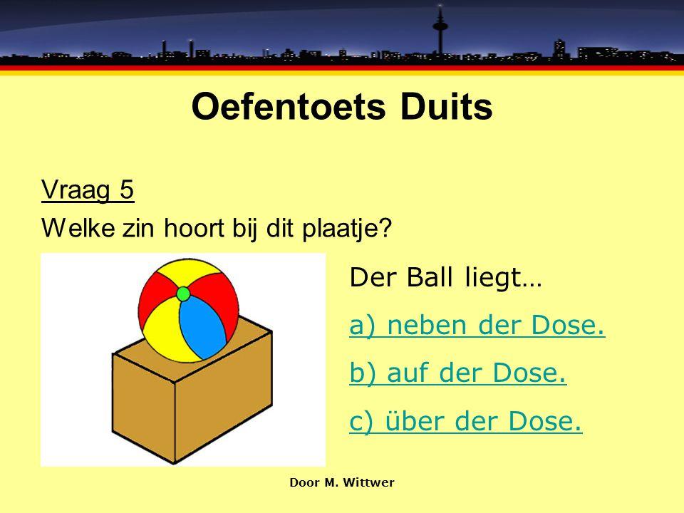 Oefentoets Duits Vraag 5 Welke zin hoort bij dit plaatje.