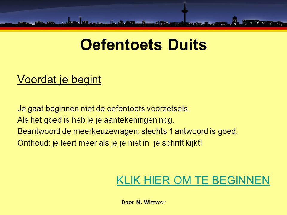 Oefentoets Duits Goed zo Zwischen betekent inderdaad tussen. Ga door naar vraag 7 Door M. Wittwer