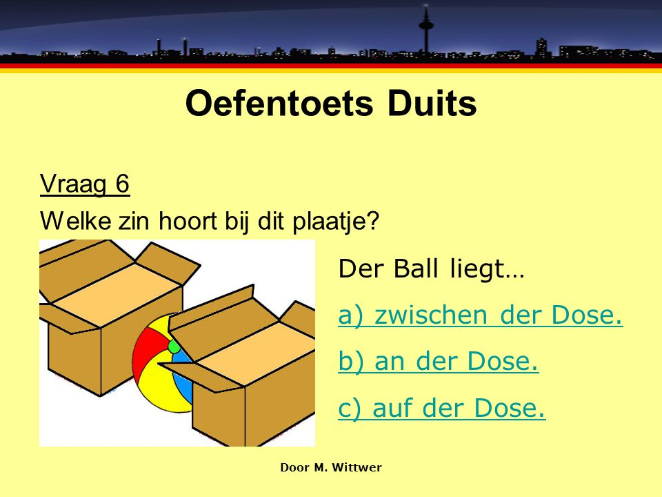 Oefentoets Duits Vraag 6 Welke zin hoort bij dit plaatje.