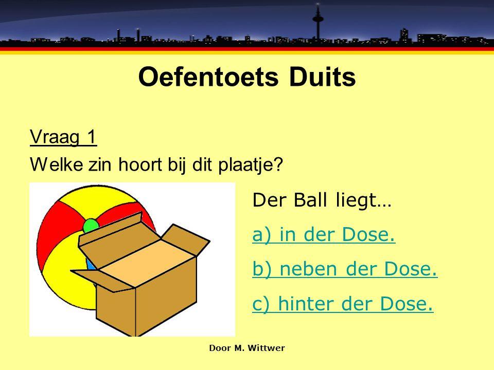 Oefentoets Duits Goed zo Unter betekent inderdaad onder. Ga door naar vraag 5 Door M. Wittwer