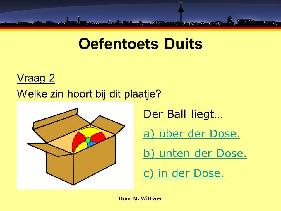 Oefentoets Duits Goed zo Auf betekent inderdaad op. Ga door naar vraag 6 Door M. Wittwer