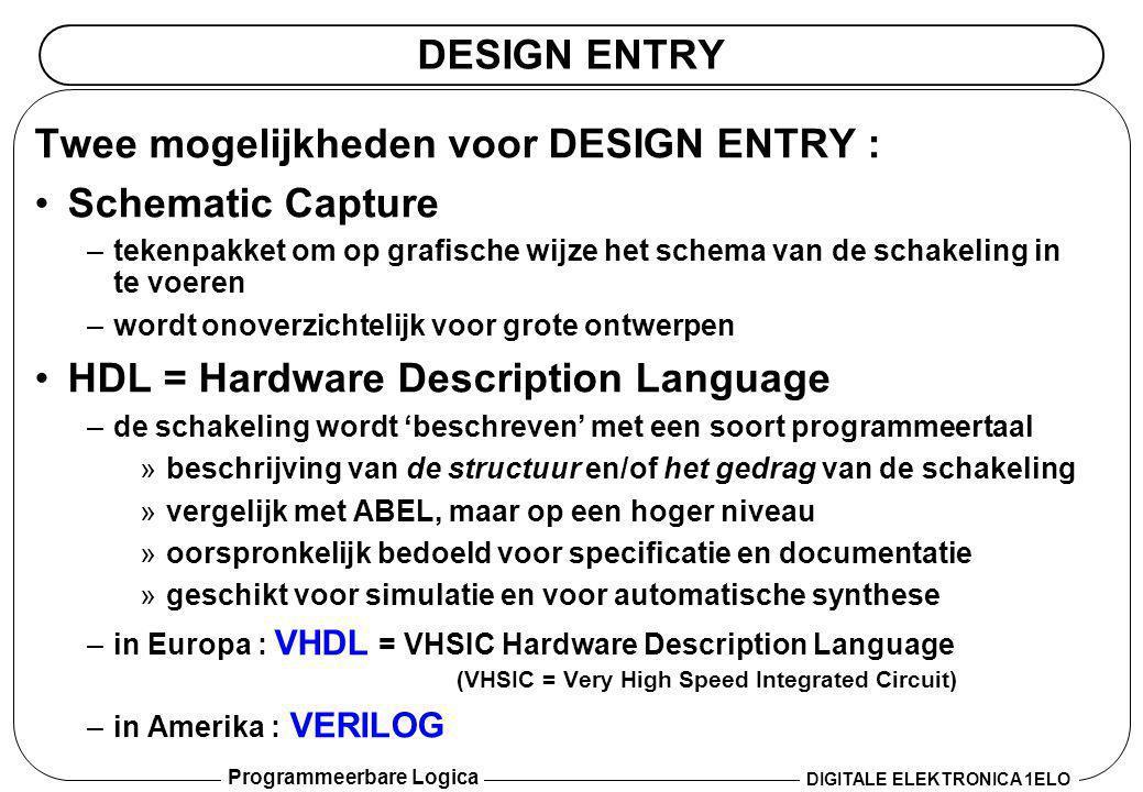 Programmeerbare Logica DIGITALE ELEKTRONICA 1ELO DESIGN ENTRY Twee mogelijkheden voor DESIGN ENTRY : •Schematic Capture –tekenpakket om op grafische w
