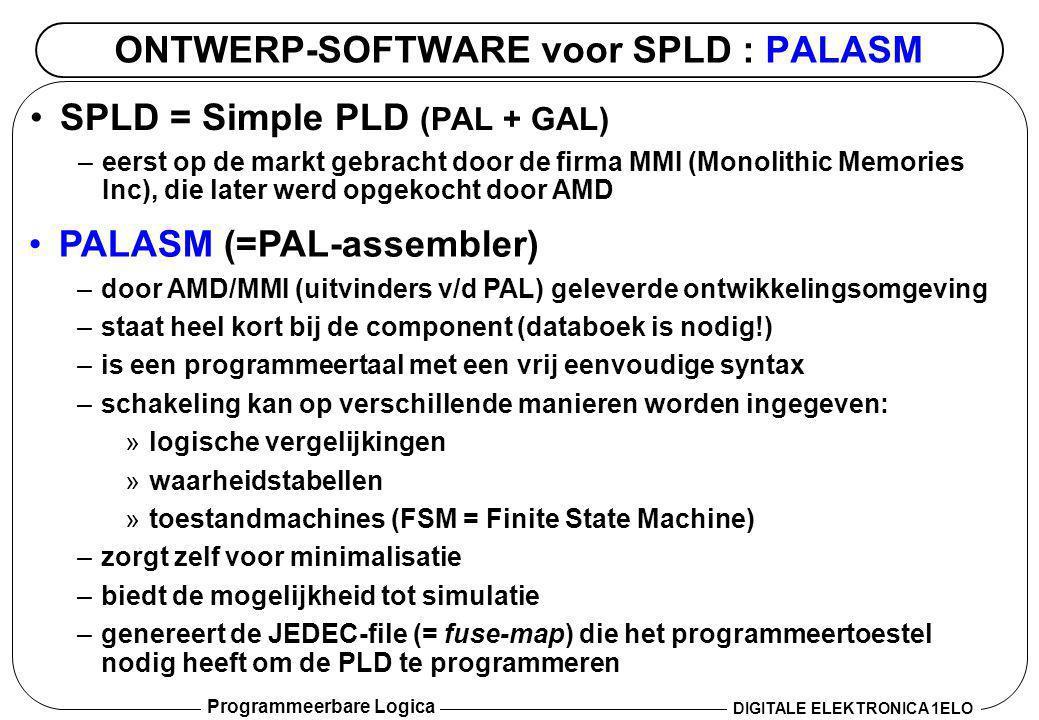 Programmeerbare Logica DIGITALE ELEKTRONICA 1ELO ONTWERP-SOFTWARE voor SPLD : PALASM •SPLD = Simple PLD (PAL + GAL) –eerst op de markt gebracht door d