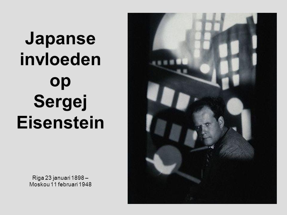 Japanse invloeden op Sergej Eisenstein Riga 23 januari 1898 – Moskou 11 februari 1948