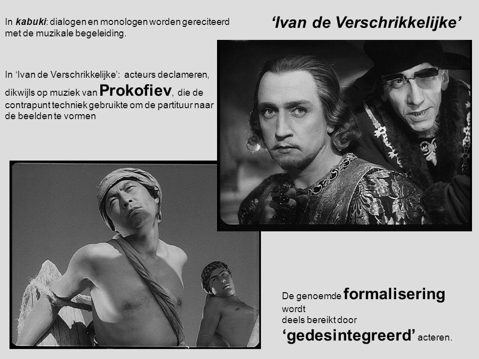 'Ivan de Verschrikkelijke'. In kabuki: dialogen en monologen worden gereciteerd met de muzikale begeleiding. De genoemde formalisering wordt deels ber