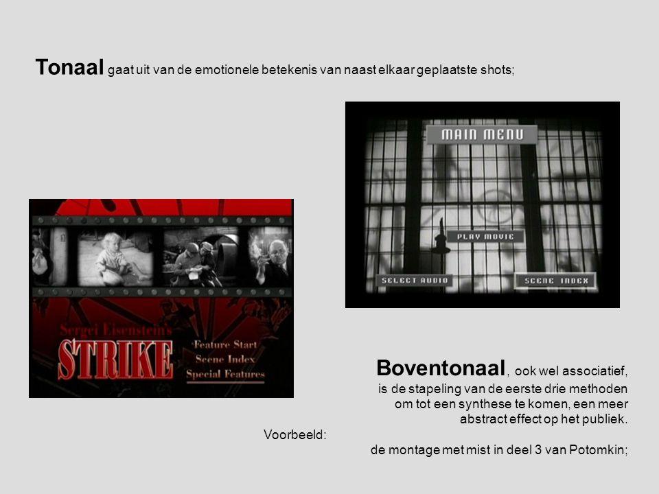 Tonaal gaat uit van de emotionele betekenis van naast elkaar geplaatste shots; Boventonaal, ook wel associatief, is de stapeling van de eerste drie me