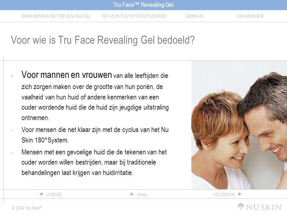 Tru Face™ Revealing Gel MAAK KENNIS MET REVEALING GELWAT ZIJN POLYHYDROXYZUREN?GEBRUIKERVARINGEN © 2004 Nu Skin ® homeVORIGEVOLGENDE Voor wie is Tru Face Revealing Gel bedoeld.