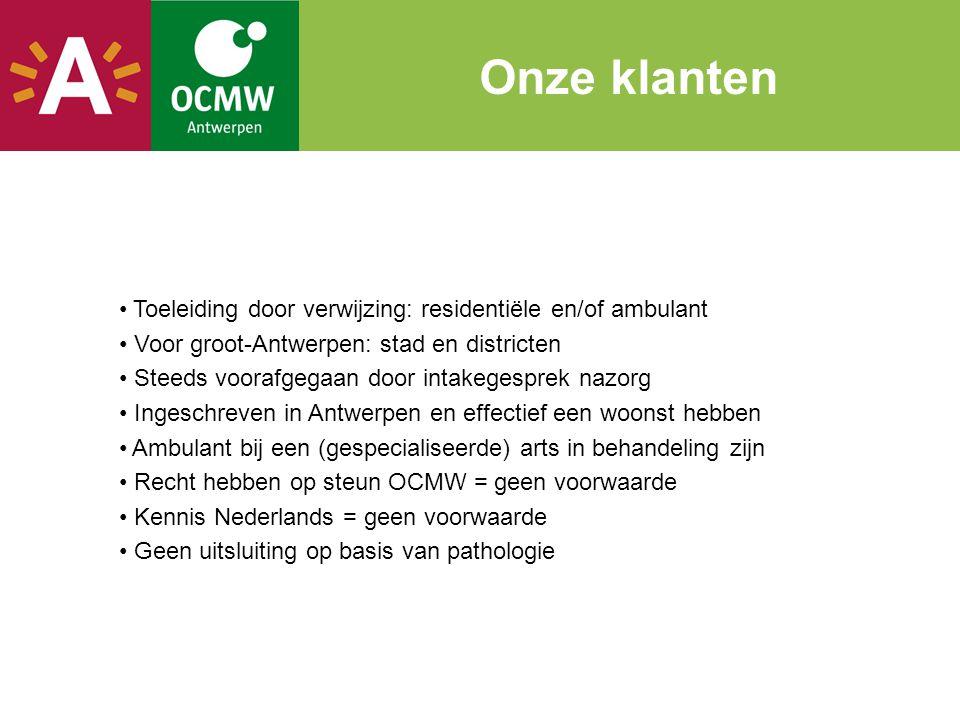 • Toeleiding door verwijzing: residentiële en/of ambulant • Voor groot-Antwerpen: stad en districten • Steeds voorafgegaan door intakegesprek nazorg •