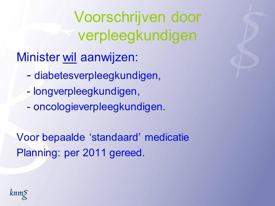 Voorschrijven door verpleegkundigen Minister wil aanwijzen: - diabetesverpleegkundigen, - longverpleegkundigen, - oncologieverpleegkundigen.