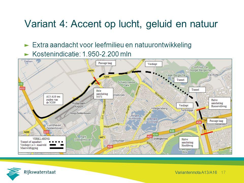Variantennota A13/A16 17 Variant 4: Accent op lucht, geluid en natuur Extra aandacht voor leefmilieu en natuurontwikkeling Kostenindicatie: 1.950-2.20