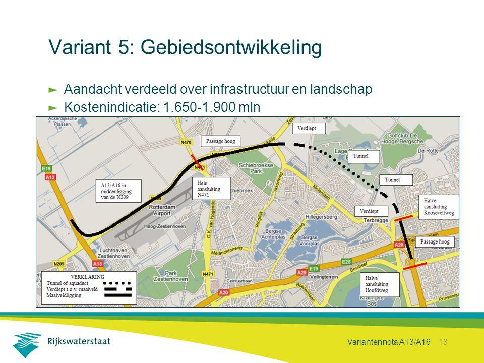 Variantennota A13/A16 18 Variant 5: Gebiedsontwikkeling Aandacht verdeeld over infrastructuur en landschap Kostenindicatie: 1.650-1.900 mln