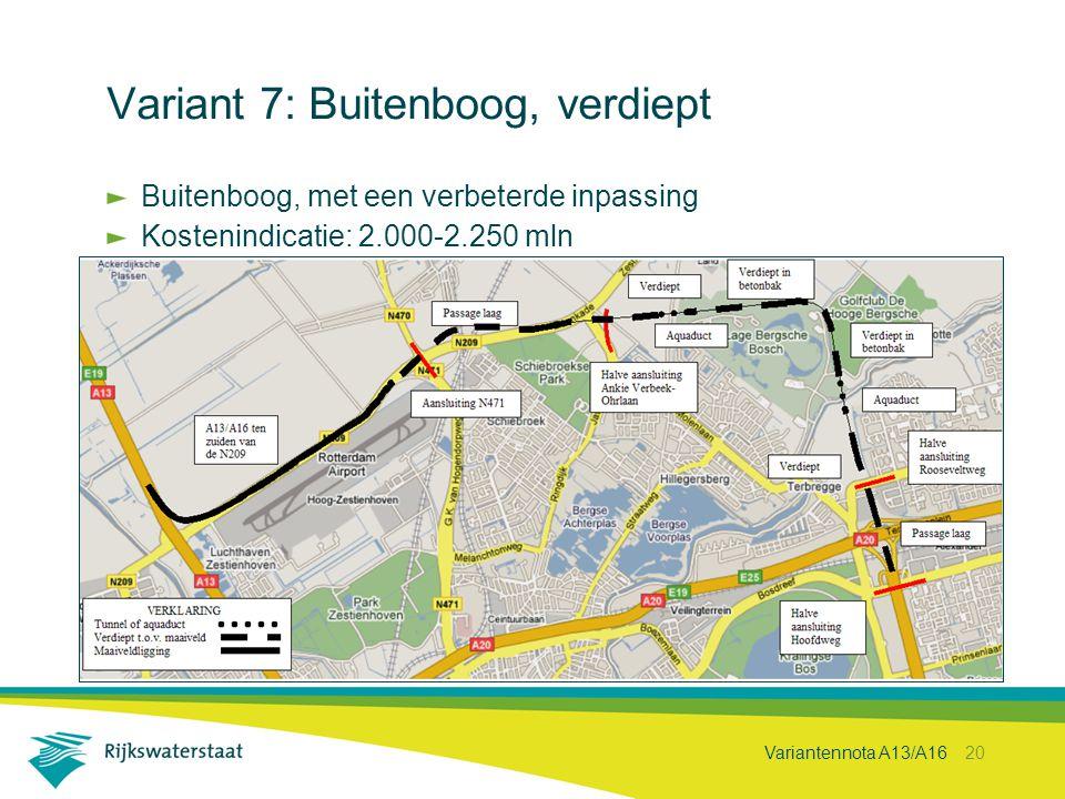 Variantennota A13/A16 20 Variant 7: Buitenboog, verdiept Buitenboog, met een verbeterde inpassing Kostenindicatie: 2.000-2.250 mln