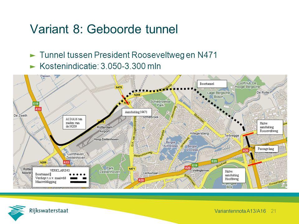 Variantennota A13/A16 21 Variant 8: Geboorde tunnel Tunnel tussen President Rooseveltweg en N471 Kostenindicatie: 3.050-3.300 mln