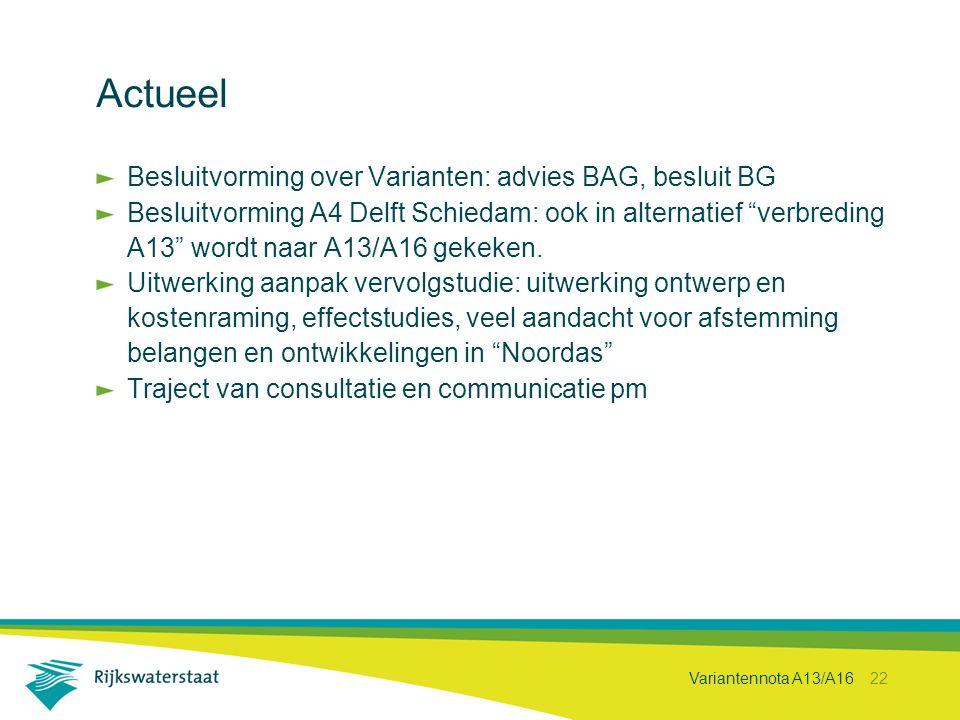 """Variantennota A13/A16 22 Actueel Besluitvorming over Varianten: advies BAG, besluit BG Besluitvorming A4 Delft Schiedam: ook in alternatief """"verbredin"""