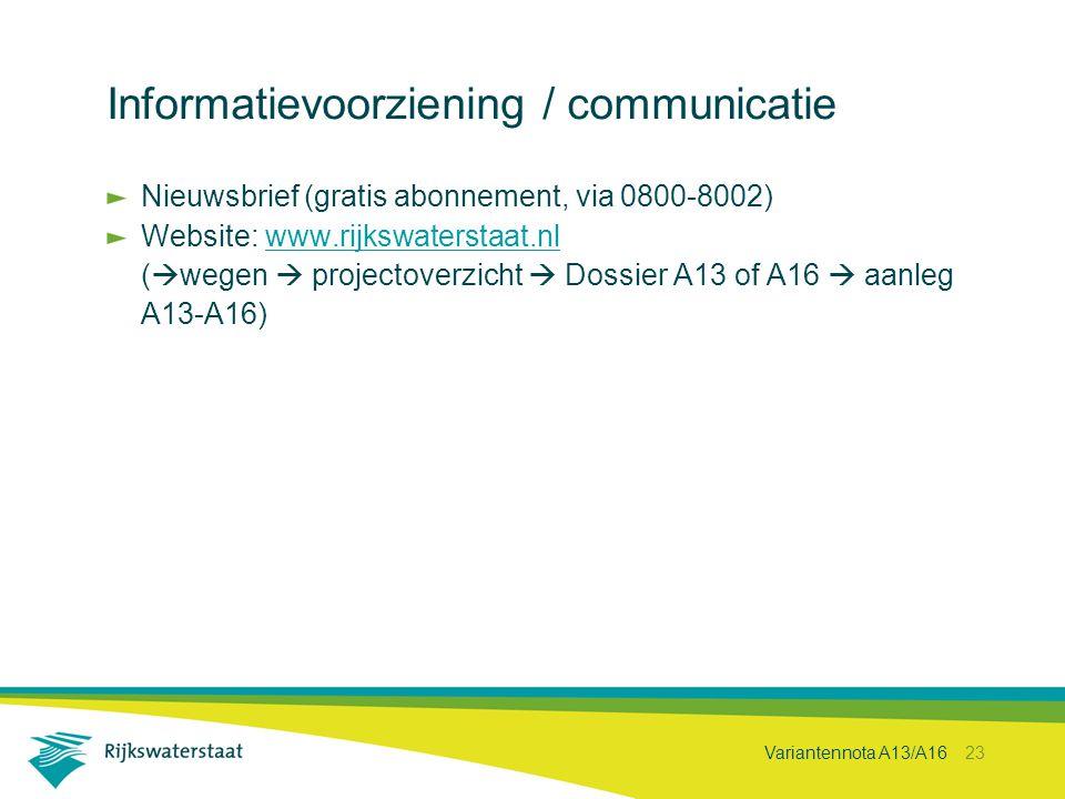Variantennota A13/A16 23 Informatievoorziening / communicatie Nieuwsbrief (gratis abonnement, via 0800-8002) Website: www.rijkswaterstaat.nlwww.rijksw