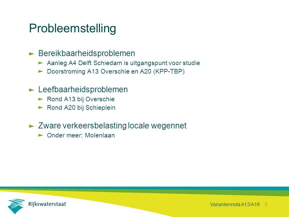 Variantennota A13/A16 3 Probleemstelling Bereikbaarheidsproblemen Aanleg A4 Delft Schiedam is uitgangspunt voor studie Doorstroming A13 Overschie en A