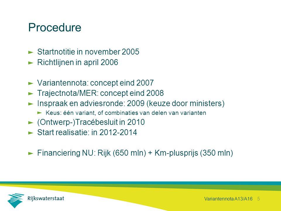 Variantennota A13/A16 5 Procedure Startnotitie in november 2005 Richtlijnen in april 2006 Variantennota: concept eind 2007 Trajectnota/MER: concept ei