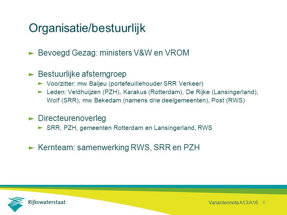 Variantennota A13/A16 6 Organisatie/bestuurlijk Bevoegd Gezag: ministers V&W en VROM Bestuurlijke afstemgroep Voorzitter: mw Baljeu (portefeuillehoude