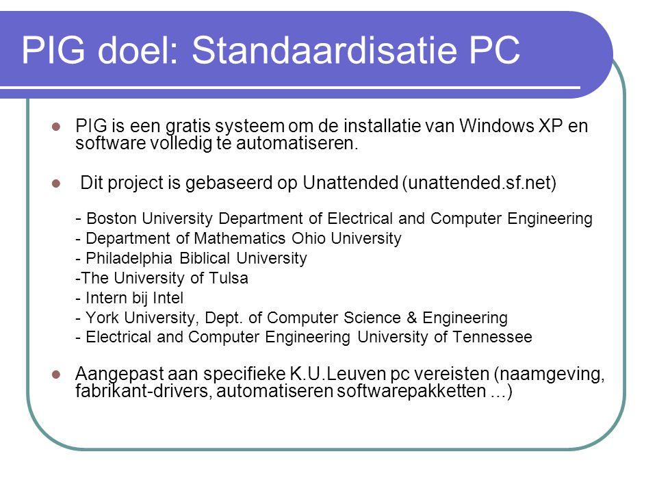 PIG doel: Standaardisatie PC  PIG is een gratis systeem om de installatie van Windows XP en software volledig te automatiseren.