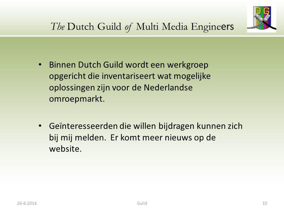 26-6-2014Guild10 The Dutch Guild of Multi Media Engine ers • Binnen Dutch Guild wordt een werkgroep opgericht die inventariseert wat mogelijke oplossingen zijn voor de Nederlandse omroepmarkt.