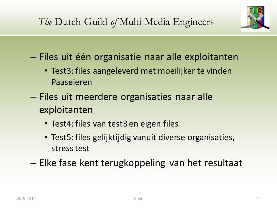 The Dutch Guild of Multi Media Engineers – Files uit één organisatie naar alle exploitanten • Test3: files aangeleverd met moeilijker te vinden Paasei
