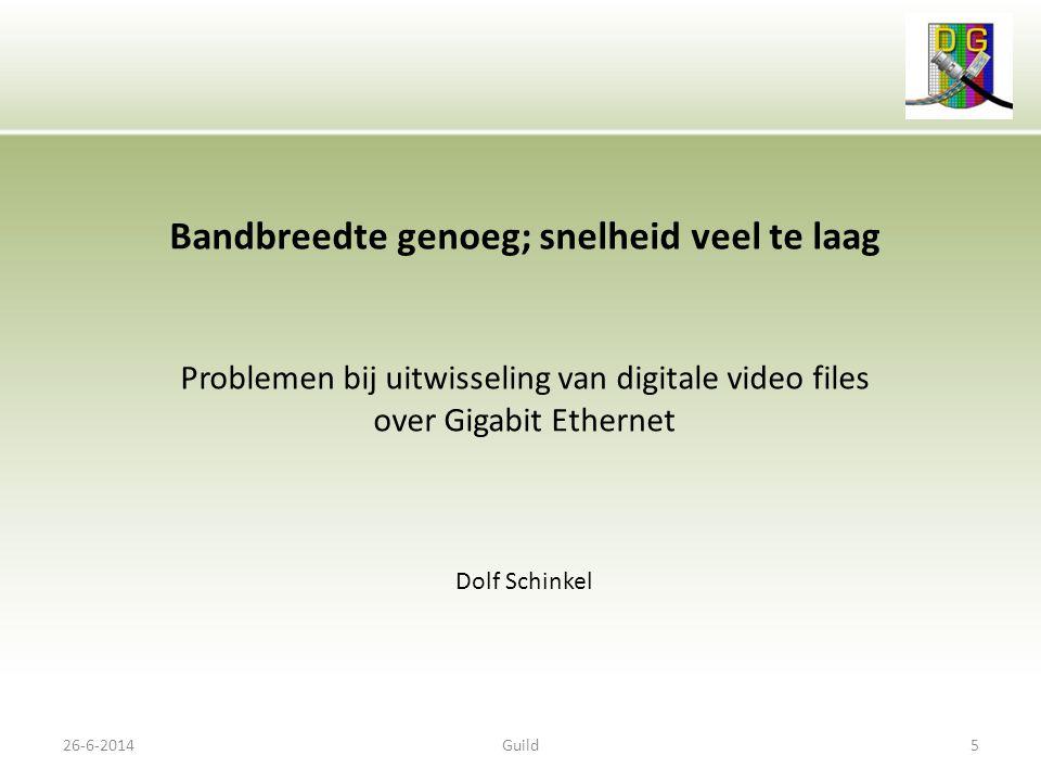 26-6-2014Guild6 The Dutch Guild of Multi Media Engineers • Uitwisselen van grote videofiles over Ethernet gaat te traag • Oorzaak: ongeschikte protocollen in combinatie met netwerk delay • Voorbeeld: Gigabit Ethernet - beschikbaar 1000 Mbit/s - throughput 20 Mbit/s