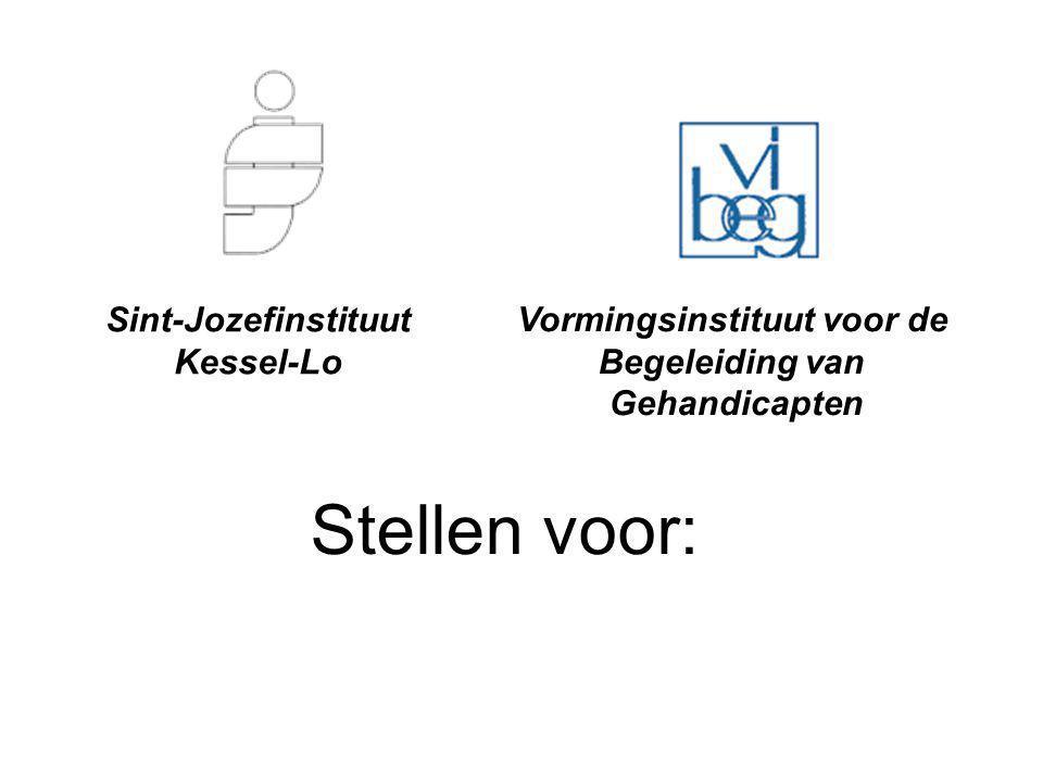 Sint-Jozefinstituut Kessel-Lo Vormingsinstituut voor de Begeleiding van Gehandicapten Stellen voor: