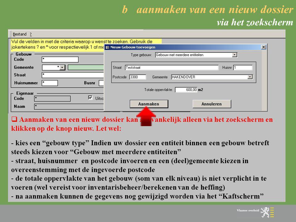 b aanmaken van een nieuw dossier via het zoekscherm  Aanmaken van een nieuw dossier kan aanvankelijk alleen via het zoekscherm en klikken op de knop