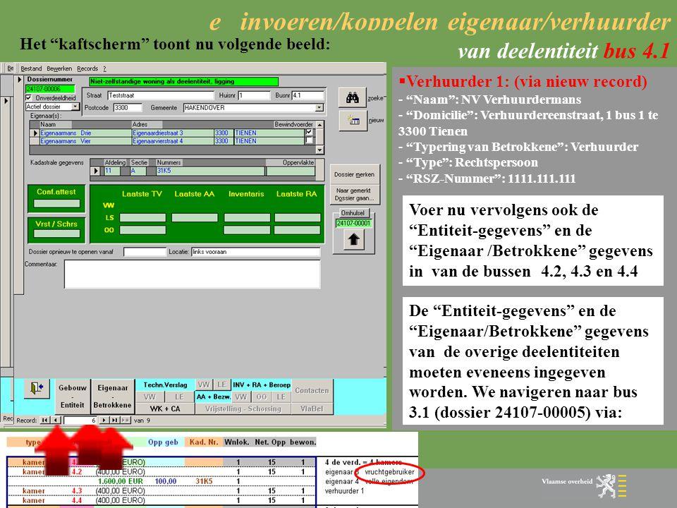 """e invoeren/koppelen eigenaar/verhuurder algemeen  """"Eigenaar - betrokkene"""": - de persoonsgegevens worden slechts eenmaal ingevoerd. Ze worden ingevoer"""