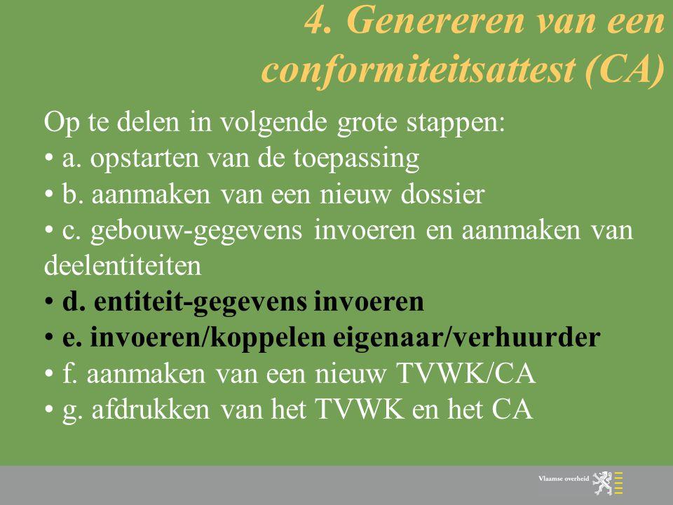 4. Genereren van een conformiteitsattest (CA) Op te delen in volgende grote stappen: • a. opstarten van de toepassing • b. aanmaken van een nieuw doss