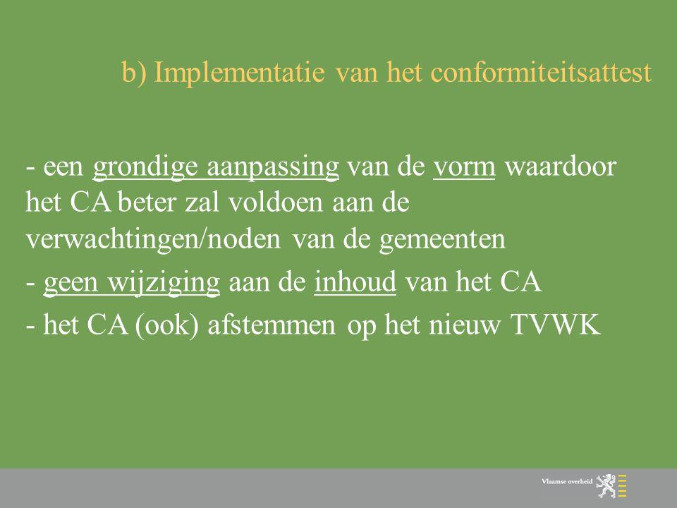 - een grondige aanpassing van de vorm waardoor het CA beter zal voldoen aan de verwachtingen/noden van de gemeenten - geen wijziging aan de inhoud van