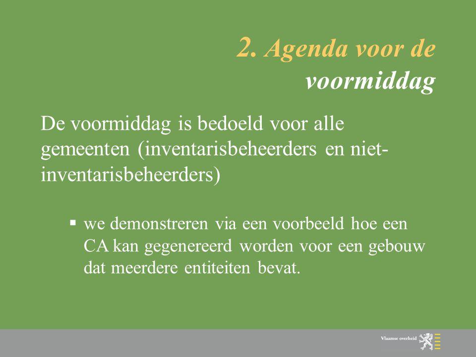 2. Agenda voor de voormiddag De voormiddag is bedoeld voor alle gemeenten (inventarisbeheerders en niet- inventarisbeheerders)  we demonstreren via e